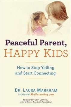 """Check out this exclusive excerpt from Dr. Laura Markham's new book Peaceful Parent, Happy Kids---""""Raising a Child Who Wants to Behave: Dare Not to Discipline."""""""