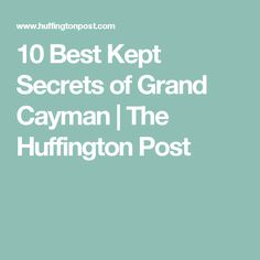 10 Best Kept Secrets of Grand Cayman | The Huffington Post