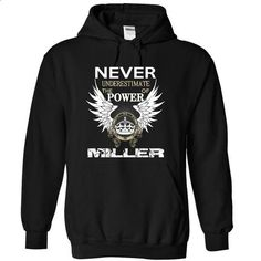 NEVER UNDERESTIMATE THE POWER OF MILLER - #summer shirt #hoodie kids. ORDER NOW => https://www.sunfrog.com/Names/NEVER-UNDERESTIMATE-THE-POWER-OF-MILLER-4324-Black-12703641-Hoodie.html?68278