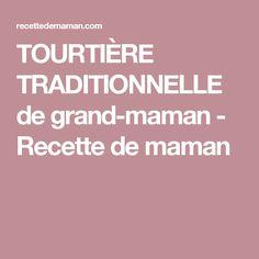 TOURTIÈRE TRADITIONNELLE de grand-maman - Recette de maman