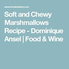 Soft and Chewy Marshmallows Recipe - Dominique Ansel | Food & Wine