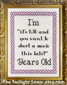 I'm 'it's 8.30 and you want to start a movie this late?' Years Old - Cross Stitch Chart - pdf download