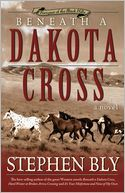 In search of a new life out West endangers the family he hoped to save. Beneath A Dakota Cross by Stephen Bly. A Nook Book.