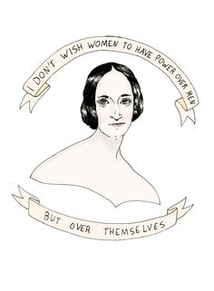 """""""I don't wish women to have power over men but over themselves"""" - Mary Wollstonecraft (Mary Shelley's mom)"""