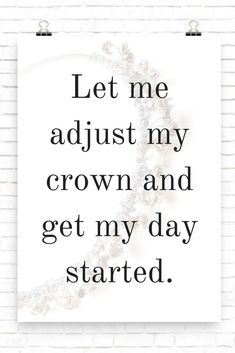 Let me adjust my crown and get my day started inspirational wall art inspirational wall art, quote wall print, inspirational quote motivational digital print, Black White typo printable