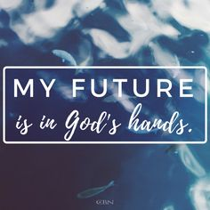 Yes so true my future is gods hands
