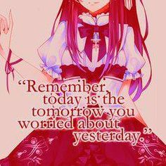 """Remember, today is the tomorrow you worried about yesterday.""I don't know the name of the anime exactly or who made the quote. Happy New Year Quotes, Quotes About New Year, Otaku Issues, Fantasy Quotes, Manga Quotes, Romantic Scenes, Anime Version, Anime Nerd, Funny Scenes"