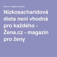 Nízkosacharidová dieta není vhodná pro každého - Žena.cz - magazín pro ženy
