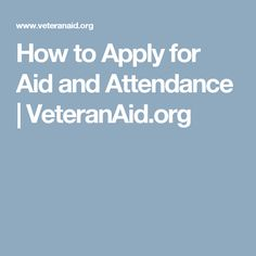 How to Apply for Aid and Attendance | VeteranAid.org