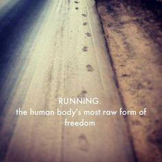 Runner Things #1289: Running, the human body's most raw form of freedom.