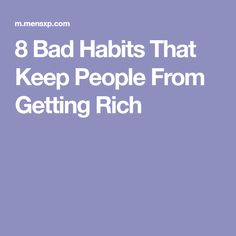 8 Bad Habits That Keep People From Getting Rich