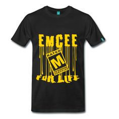 Emcee For Life TShirt | Webshop: http://hiphopgoldenage.spreadshirt.com/emcee-for-life-A16412862/customize/color/2