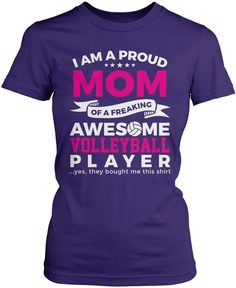 I am a proud mom of a freaking awesome volleyball player ... yes, they bought me this shirt The perfect t-shirt for any proud Mom of a volleyball player. Order yours today! Premium, Women's Fit & Long Sleeve T-Shirts Made from 100% pre-shrunk cotton jersey. Pullover Hoodie A comfy hoodie which you can wash over and over without worrying about pilling. Made from pill-resistant 50/50 cotton/polyester blend.