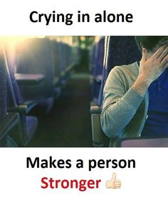 Crying in alone makes a person stronger