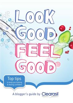 Look Good Feel Good  A blogger's guide by Clearasil. Top tips to keep you looking and feeling confident.