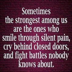 Sometimes the strongest among us are the ones who smoke through silent pain, cry behind closed doors, and fight battles nobody knows about.