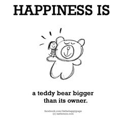 Happiness Happiness is a teddy bear bigger than its owner. Girly Quotes, Happy Quotes, Best Quotes, Funny Quotes, Awesome Quotes, Funny Thoughts, Positive Thoughts, Happy Love, Are You Happy