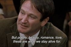 lyric poetry Literature dead poets society Robin Williams poems medicine lawbusiness engineering: theseare noble pursuits and necessary to sustain life but poetry beauty romance love. Robin Williams Movies, Robin Williams Quotes, The Words, Film Quotes, Poetry Quotes, Citations Film, Movie Lines, Les Sentiments, Beautiful Words