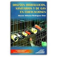 Libro Diseños hidráulicos, sanitarios y de gas en edificaciones de Héctor Alfonso Rodríguez Díaz, editorial Escuela Colombiana de Ingeniería
