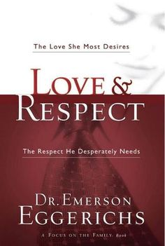 Love & Respect: The Love She Most Desires, The Respect He Desperately Needs - by Dr. Emerson Eggerichs - Unveiled Wife Online Book Store