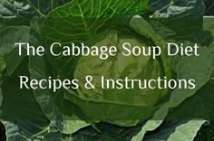 The Cabbage Soup Diet is a fast weight loss diet where you'll eat cabbage soup whenever you feel hungry. Try this easy cabbage soup diet recipe.