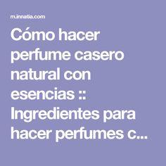 Cómo hacer perfume casero natural con esencias :: Ingredientes para hacer perfumes caseros