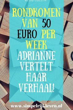 Adrianne leeft met haar gezin van 4 van 50 euro leefgeld per week. Daarnaast is ze actief aan het minimaliseren. Meer over deze fijne blogster weten? Lees haar inspirerende verhaal! #fijn leesvoer
