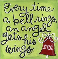 Every time a bell rings, an angel gets its wings. - It's a Wonderful Life.  Saw this for the first time tonight.  Absolutely     have bells for guests to ring instead of rice/bubbles/fowers, etc...