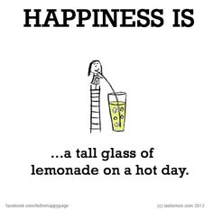 Happiness is a tall glass of lemonade on a hot day. Happy Moments, Happy Thoughts, Live Happy, Happy Life, What Makes You Happy, Are You Happy, Words Quotes, Life Quotes, Friend Quotes