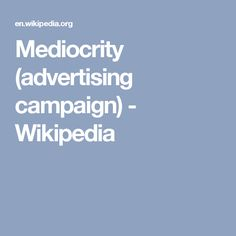 Mediocrity (advertising campaign) - Wikipedia