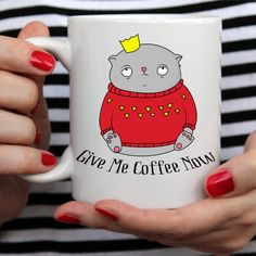 "Cat Lovers Mug ""Give Me Coffee Now"""