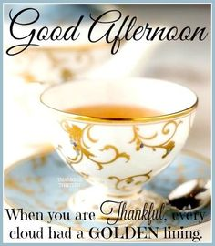 Good Afternoon When You Are Thankful Every Cloud Has A Golden Lining