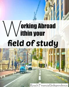 Working abroad within your field of study #studyabroad #travel #abroad http://reachfinancialindependence.com/working-abroad-study/