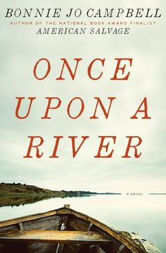 Bonnie Jo Campbell, Once Upon a River | The Ultimate U.S. Road Trip Reading List