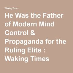 He Was the Father of Modern Mind Control & Propaganda for the Ruling Elite : Waking Times
