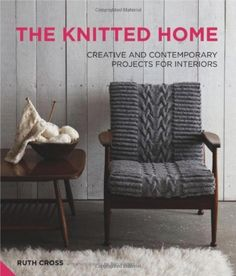 The Knitted Home: Creative and Contemporary Projects for Interiors, http://www.amazon.com/dp/1906417725/ref=cm_sw_r_pi_awdl_nl1-ub05R932D