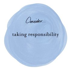 #consider Taking responsibility. #quotes by Margi Hoy 2013 copyright.