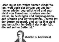 Man muss das Wahre immer widerholen, weil der Irrtum um uns her immer wieder gepredigt wird und zwar nicht von Einzelnen, sondern von der Masse, in Zeitungen und Enzyklopädien, auf Schulen und Universitäten, Überall ist der Irrtum obauf und es ist ihm wohl und behaglich im Gefühl, der Majorität, die auf seiner Seite ist.  Sticker, Button, Flyer, Handzettel, Protest, Revolution, Demonstration, wahre Worte, Befreiung, Freiheit, Europa, Deutschland