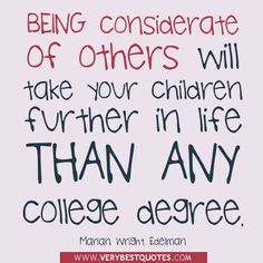 Being Considerate Of Others Will Take Your Children Further In Life Than Any College Degree - Children Quote