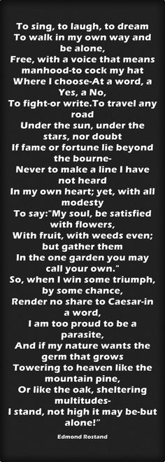 I stand, not high it may be - but alone... -- from Edmond Rostand's Cyrano de Bergerac.