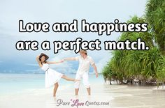 Love and happiness are a perfect match. #purelovequotes