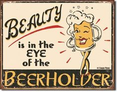 Beauty is in the Eye of the Beerholder Tin Sign | Metal | Nostalgic | Vintage | Retro | Beer | Bar | Fraternity House | A Simpler Time | A Simpler Time