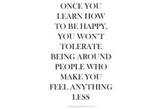 Live your life in such a way that you won't need anyone to be happy. And when that happens, don't tolerate anyone who doesn't make you stay happy. #InspirationalQuotes #Happiness