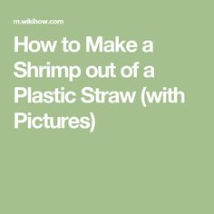 How to Make a Shrimp out of a Plastic Straw (with Pictures)