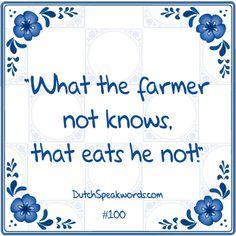 Dutch expressions in English: Wat de boer niet kent eet hij niet.