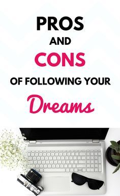 Should you follow your dreams or be real and get a safe job? Reasons and advice on why you should and shouldn't follow your dreams in life
