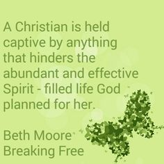 A Christian is held captive by anything that hinders the abundant and effective Spirit - filled life God planned for her. Bible Verses Quotes, Faith Quotes, Breaking Free Beth Moore, Beth Moore Quotes, Free Quotes, Quotes Quotes, Freedom In Christ, Believe Quotes, Break Free