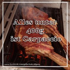heiße Sprüche vom #Grill - alles unter 400g ist #Carpaccio