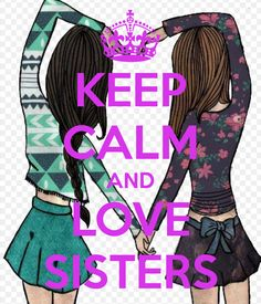 KEEP CALM AND LOVE SISTERS