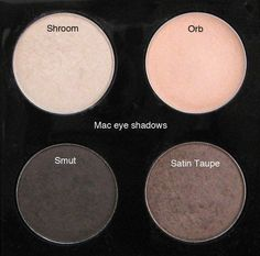MAC Shroom, Orb, Smut, Satin Taupe eyeshadows. Also can go with MAC Shroom, Cork, Woodwinked, & Satin Taupe Eye Shadows
